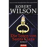 """Die Toten von Santa Clara: Romanvon """"Robert Wilson"""""""