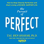 Pursuit of Perfect: How to Stop Chasing and Start Living a Richer, Happier Life | Tal Ben-Shahar