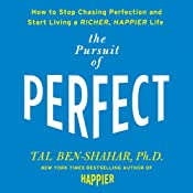 Pursuit of Perfect: How to Stop Chasing and Start Living a Richer, Happier Life | [Tal Ben-Shahar]