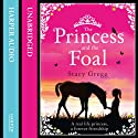 The Princess and the Foal Audiobook by Stacy Gregg Narrated by Julia Barrie