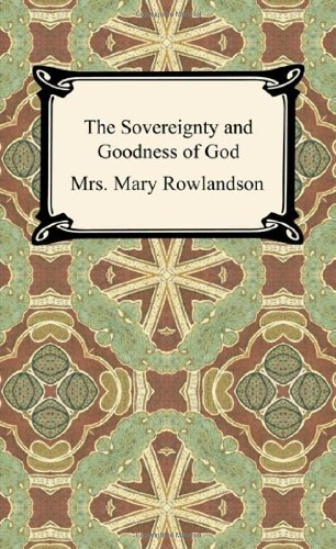 a summary and analysis of the sovereignty and goodness of god by mary rowlandson Assignment 4: mary rowlandson in the sovereignty and goodness of god, being a narrative of the captivity and restoration of mrs mary rowlandson.