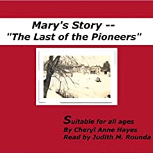Mary's Story: The Last of the Pioneers (       UNABRIDGED) by Cheryl A. Hayes Narrated by Judy Rounda