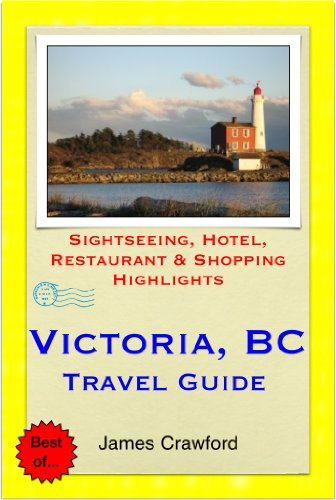 James Crawford - Victoria, British Columbia (Canada) Travel Guide - Sightseeing, Hotel, Restaurant & Shopping Highlights (Illustrated)