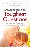 Answering Your Kids Toughest Questions: Helping Them Understand Loss, Sin, Tragedies, and Other Hard Topics