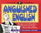 Richard Lederer's Anguished English: Bloopers and Blunders, Fluffs and Flubs, Goofs and Gaffes: A 365-Day Calendar for 2006 (0764930303) by Lederer, Richard