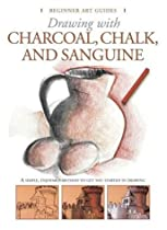 Free Drawing With Charcoal, Chalk, and Sanguine Crayon (Beginner's Art Guides) Ebooks & PDF Download