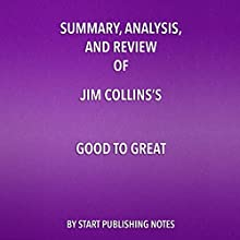 Summary, Analysis, and Review of Jim Collins's Good to Great: Why Some Companies Make the Leap... and Others Don't Audiobook by  Start Publishing Notes Narrated by Michael Gilboe