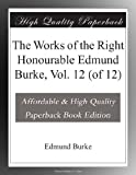 img - for The Works of the Right Honourable Edmund Burke, Vol. 12 (of 12) book / textbook / text book