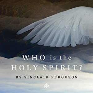Who Is the Holy Spirit? | [Sinclair B. Ferguson]