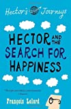 François Lelord Hector & the Search for Happiness: Hector's Journeys 1