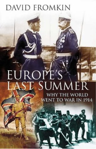 Europe's Last Summer: Why the World War Went to War in 1914