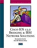 img - for Cisco IOS 12.0 Bridging and IBM Network Solutions (Cisco IOS Reference Library) book / textbook / text book