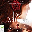 The Tying of Threads: Woody Creek, Book 6 Audiobook by Joy Dettman Narrated by Deidre Rubenstein