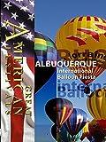 Great American Festivals - Albuquerque International Balloon Fiesta