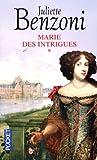 echange, troc Juliette Benzoni - Marie des intrigues, Tome 1 :