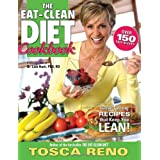 The Eat-Clean Diet Cookbook: Great-Tasting Recipes that Keep You Lean!by Tosca Reno