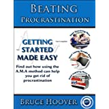 Beating Procrastination Using The A.M.A Method (Improving Life Series Book 1) ~ Bruce Hoover