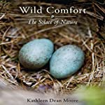 Wild Comfort: The Solace of Nature | Kathleen Dean Moore