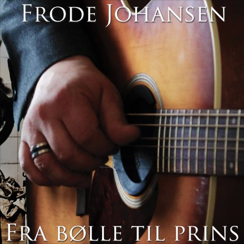 Frode Johansen-Fra Bolle Til Prins-NO-CD-FLAC-2013-FORSAKEN Download