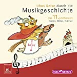 Uhus Reise durch die Musikgeschichte - Das 11. Jahrhundert: Noten, Ritter, Hörner | Leonhard Huber