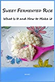 Sweet Fermented Rice: What Is It and How to Make It