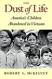 The Dust of Life: America's Children Abandoned in Vietnam (Donald R. Ellegood International Publications)