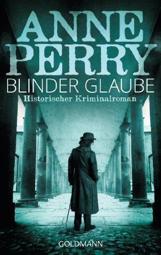Anne Perry - Blinder Glaube: Historischer Kriminalroman