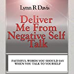 Deliver Me from Negative Self-Talk: Faithful Words You Should Say When You Talk to Yourself | Lynn R Davis