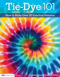 Tie-Dye 101: How to Make Over 20 Fabulous Patterns (Design Originals) by Design Originals