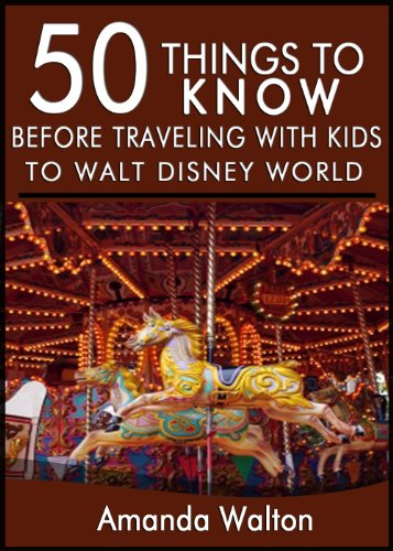 50 Things to Know Before Traveling with Kids to Walt Disney World: Learn the Tips that Will Help You Have the Most Successful and Enjoyable Trip with Your Family