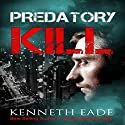 Predatory Kill: Can Too Big to Fail Get Away with Murder? Audiobook by Kenneth Eade Narrated by Bill Lord