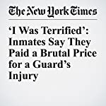 'I Was Terrified': Inmates Say They Paid a Brutal Price for a Guard's Injury | Tom Robbins