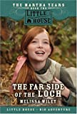 The Far Side of the Loch: The Martha Years Book Two (Little House) (0061148180) by Wiley, Melissa