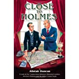 Close to Holmes - A Look at the Connections Between Historical London, Sherlock Holmes and Sir Arthur Conan Doyleby Alistair Duncan