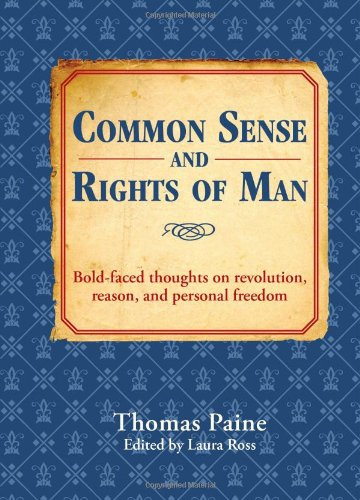 Common Sense and Rights of Man: Bold-faced thoughts on revolution, reason, and personal freedom (Bold-Faced Wisdom)