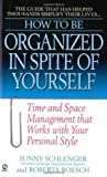 How to Be Organized in Spite of Yourself: Time and Space Management That Works with Your Personal Style (How to Be) by Sunny Schlenger, Roberta Roesch (1999) Mass Market Paperback