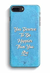 YuBingo You Deserve to be Happier than you are Designer Mobile Case Back Cover for Apple iPhone 7 Plus