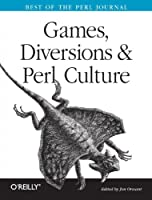 Games Diversions & Perl Culture: Best of the Perl Journal Front Cover