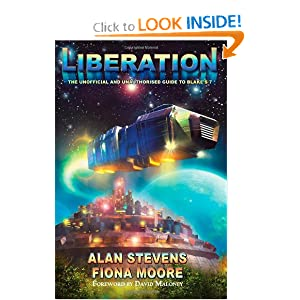 Liberation: The Unoffical and Unauthorised Guide to Blake's 7 by Alan Stevens and Fiona Moore