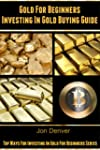 Gold For Beginners: Investing In Gold...