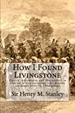 img - for How I Found Livingstone: Travels, Adventures and Discoveries in Central Africa including four months residence with Dr. Livingstone by Sir Henry M. Stanley G.C.B. (2015-09-18) book / textbook / text book