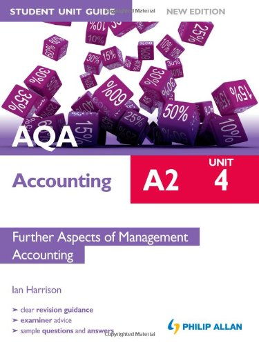 AQA A2 Accounting Student Unit Guide New Edition: Unit 4 Further Aspects of Management Accounting