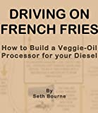 Driving on French Fries-How to Build a Veggie Oil Processor for your Diesel
