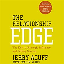 The Relationship Edge: The Key to Strategic Influence and Selling Success (       UNABRIDGED) by Jerry Acuff, Wally Wood Narrated by Matthew W Porter