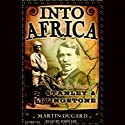 Into Africa: The Epic Adventures of Stanley and Livingstone (       UNABRIDGED) by Martin Dugard Narrated by John Lee