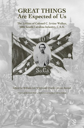 Great Things Are Expected of Us: The Letters of Colonel C. Irvine Walker, 10th South Carolina Infantry, C.S.A. (Voices Of The Civil War)