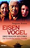Eisenvogel: Drei Frauen aus Tibet - Die Geschichte meiner Familie