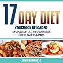 17 Day Diet Cookbook Reloaded: Top 70 Delicious Cycle 1 Recipes Cookbook for You (       UNABRIDGED) by Samantha Michaels Narrated by Caroline Miller