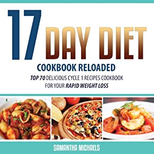 17 Day Diet Cookbook Reloaded: Top 70 Delicious Cycle 1 Recipes Cookbook for You | [Samantha Michaels]
