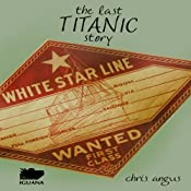 The Last Titanic Story | [Chris Angus]